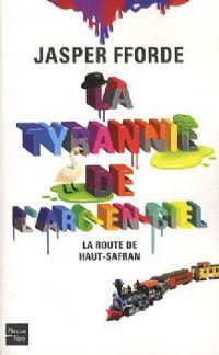 La Tyrannie de l'arc-en-ciel : La route du Haut-Safran #1 [2011]