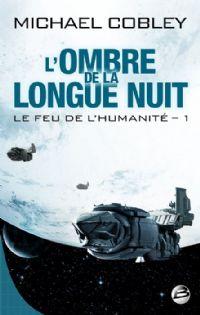 Le feu de l'humanité : L'ombre de la longue nuit #1 [2011]