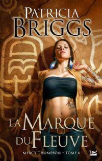 Mercy Thompson : La marque du fleuve #6 [2011]