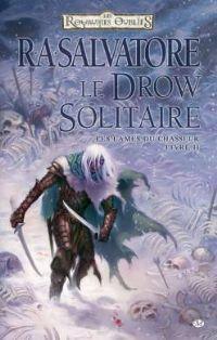 Les Royaumes oubliés : La Séquence des Chasseurs : Le drow solitaire #2 [2011]