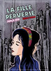 Junji Ito Collection : La fille perverse [tome 11 - 2011]