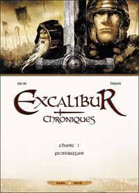 Légendes arthuriennes : Excalibur - Chroniques - Chant 1 - Pendragon [#1 - 2012]