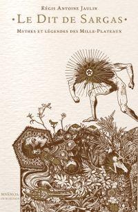 Le Dit de Sargas - Mythes et légendes des Mille-Plateaux [2013]