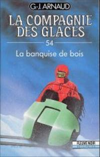 La Compagnie des Glaces : La Banquise de Bois [#54 - 1990]