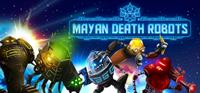 Mayan Death Robots [2015]