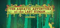 The Aquatic Adventure of the Last Human [2016]