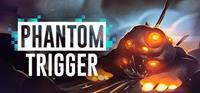 Phantom Trigger [2017]