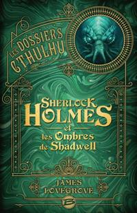 Les dossiers Cthulhu : Sherlock Holmes et les Ombres de Shadwell #1 [2018]