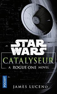 Une histoire de Star Wars : Catalyseur : A Rogue One Novel [2017]