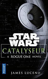 Une histoire de Star Wars : Catalyseur : A Rogue One Novel [2017]