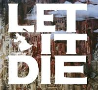 Let It Die [2016]