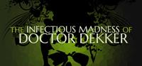 The Infectious Madness of Doctor Dekker [2017]