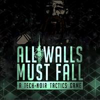 All Walls Must Fall - A Tech-Noir Tactics Game - PC