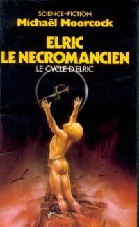 Cycle d'Elric le Nécromancien : Elric le Nécromancien #4 [1993]