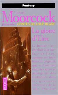 Les Contes du Loup Blanc: La Gloire d'Elric : La Gloire d'Elric