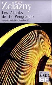 Le Cycle des Princes d'Ambre : Le Cycle de Merlin : Les Atouts de la Vengeance #6 [2001]