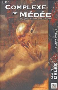 Le Complexe de Médée Et autres contes fantastiques [2004]