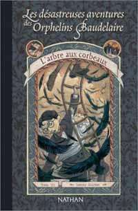 Les Désastreuses aventures des orphelins Baudelaire : L'Arbre aux corbeaux [TomeVII] [2004]