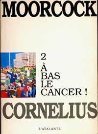 Cycle de Jerry Cornelius : A bas le Cancer! #2 [1991]