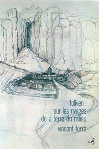 Pour mieux comprendre Tolkien : Tolkien : sur les rivages de la Terre du Milieu [2001]