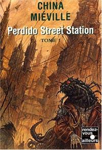 Perdido Street Station, Tome 1 [2003]
