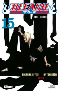 Beginning of the death of tomorrow : Bleach, tome 15
