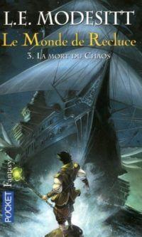 Le Monde de Recluce : La Mort du Chaos #3 [2005]