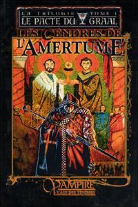 Monde des Ténèbres : Vampire : L'Âge des Ténèbres : Le pacte du Graal - Les cendres de l'amertume #1 [2005]
