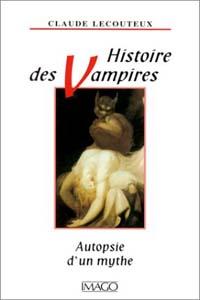 Histoire de Vampires: Autopsie d'un mythe : Histoire des vampires : Autopsie d'un mythe [1999]