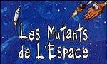 Voir la fiche Les Mutants de l'Espace [2002]