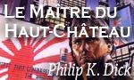 Ridley Scott retourne dans l'univers de Philip K. Dick : Il va adapter Le maître du Haut Chateau