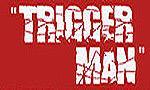 Trigger Man  des images !