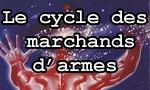 Le cycle des marchands d'armes